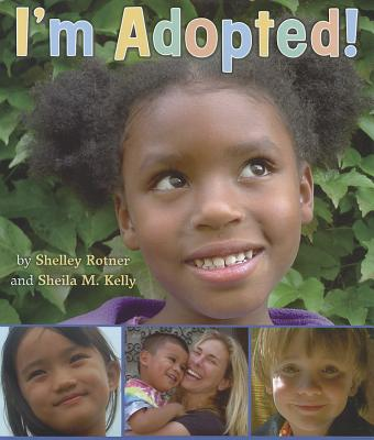 I'm Adopted! By Rotner, Shelley/ Kelly, Sheila M./ Rotner, Shelley (PHT)