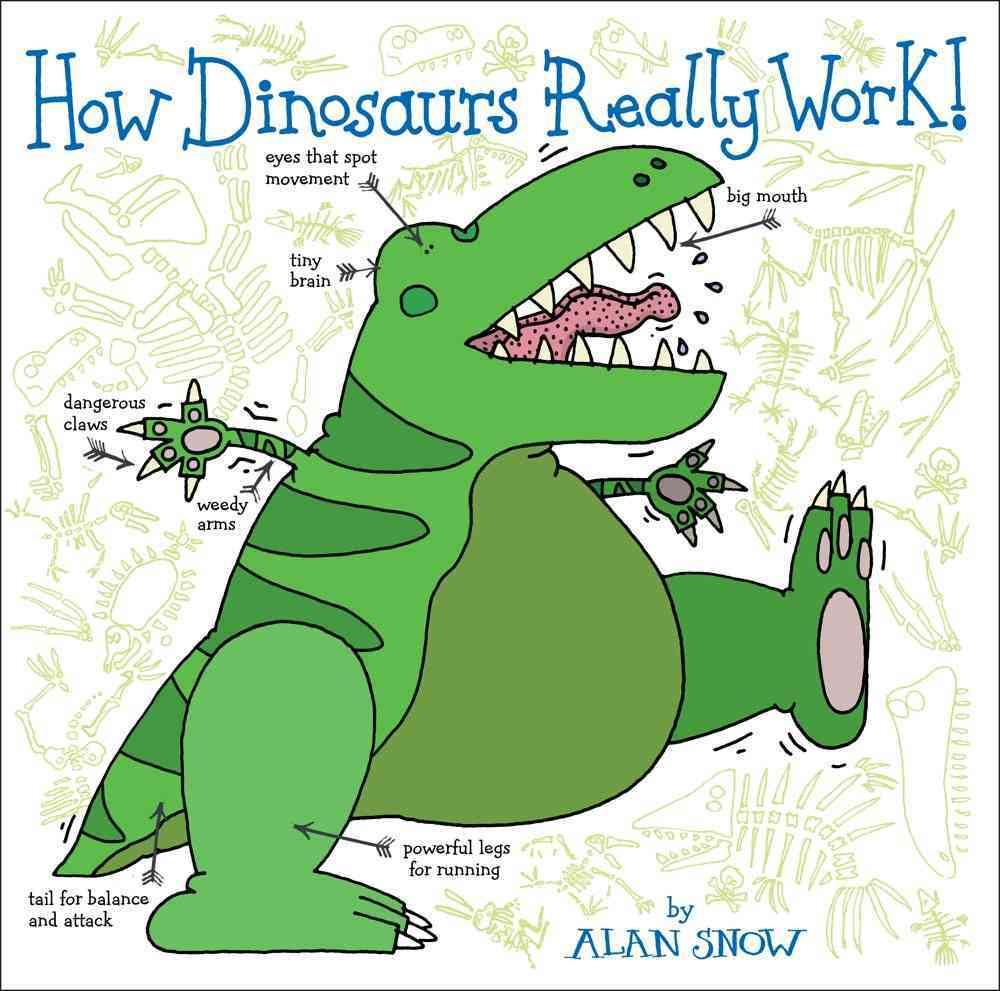 How Dinosaurs Really Work! By Snow, Alan/ Snow, Alan (ILT)